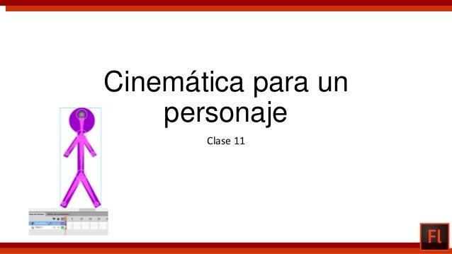 Cinemática para un personaje Clase 11