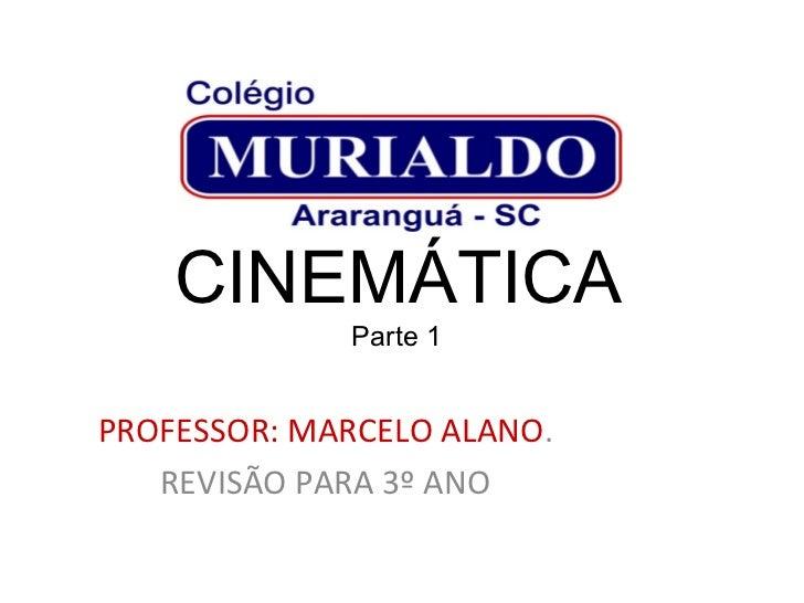 CINEMÁTICA             Parte 1PROFESSOR: MARCELO ALANO.   REVISÃO PARA 3º ANO