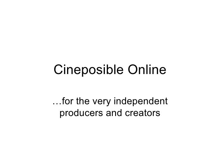 Cineposible Online … for the very independent producers and creators