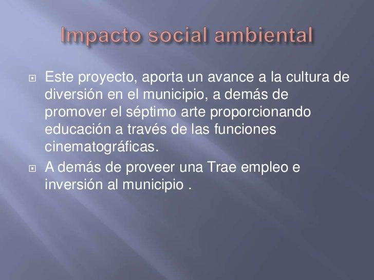 Impacto social ambiental<br />Este proyecto, aporta un avance a la cultura de diversión en el municipio, a demás de promov...
