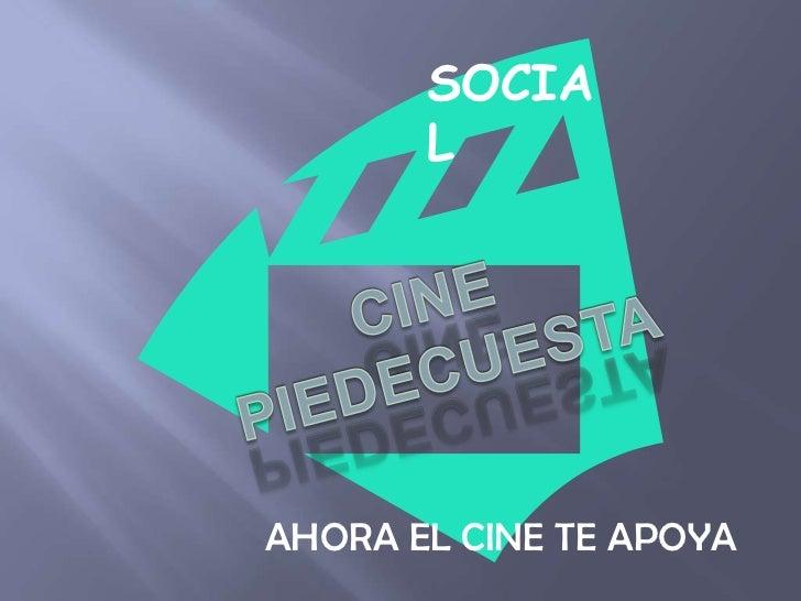 SOCIAL<br />CINE <br />PIEDECUESTA<br />AHORA EL CINE TE APOYA<br />