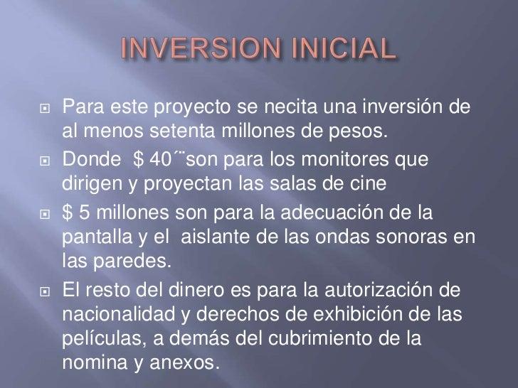 INVERSION INICIAL<br />Para este proyecto se necita una inversión de al menos setenta millones de pesos.<br />Donde  $ 40´...