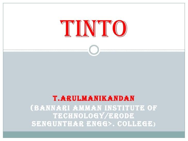 TINTO    T.ARULMANIKANDAN(BANNARI AMMAN INSTITUTE OF    TECHNOLOGY/ERODESENGUNTHAR ENGG>. COLLEGE )