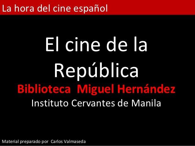 La hora del cine español                   El cine de la                    República       Biblioteca Miguel Hernández   ...