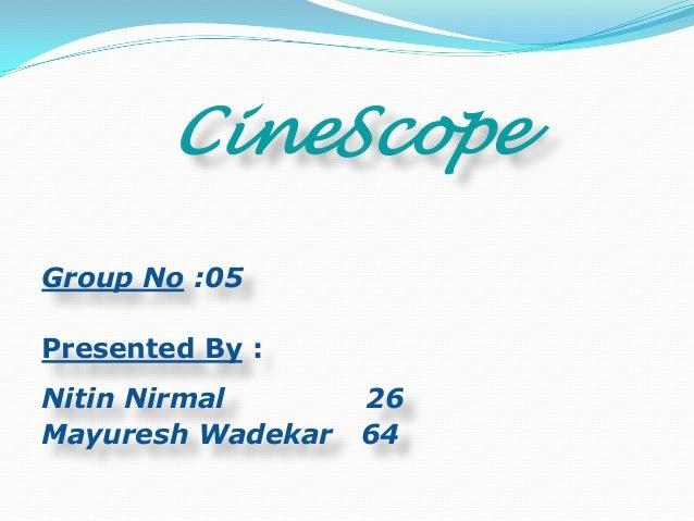 CineScopeGroup No :05Presented By :Nitin Nirmal       26Mayuresh Wadekar   64