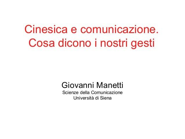 Cinesica e comunicazione. Cosa dicono i nostri gesti  Giovanni Manetti Scienze della Comunicazione Università di Siena