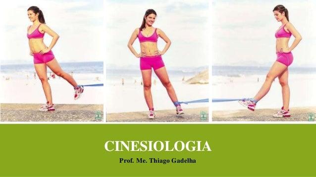 CINESIOLOGIA Prof. Me. Thiago Gadelha
