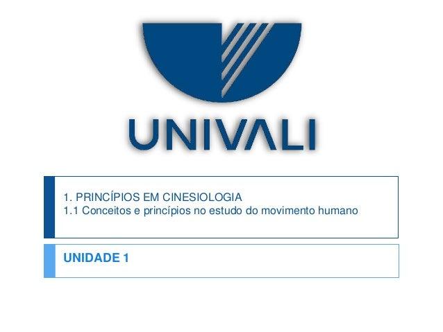 1. PRINCÍPIOS EM CINESIOLOGIA  1.1 Conceitos e princípios no estudo do movimento humano  UNIDADE 1
