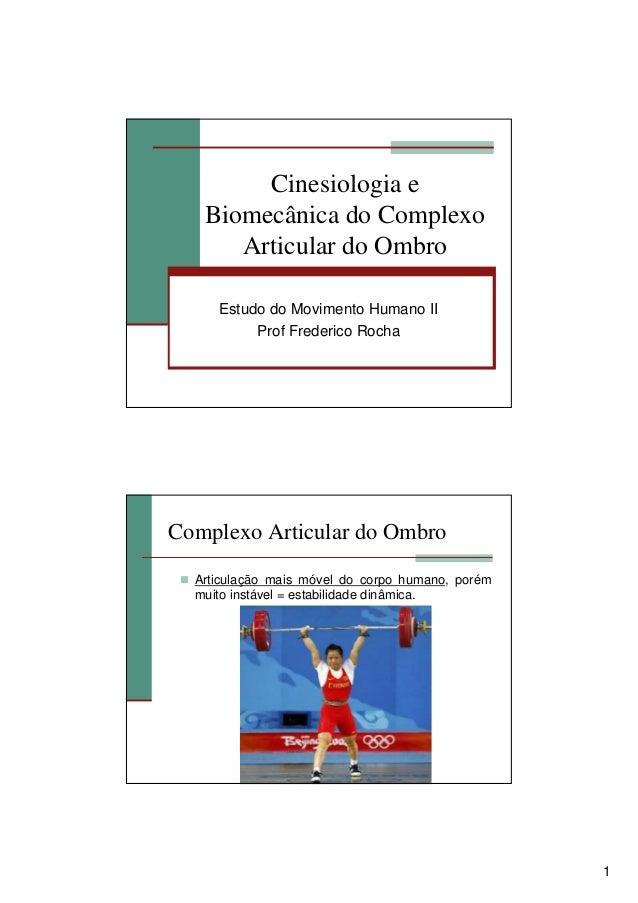 1 Cinesiologia e Biomecânica do Complexo Articular do Ombro Estudo do Movimento Humano II Prof Frederico Rocha Complexo Ar...