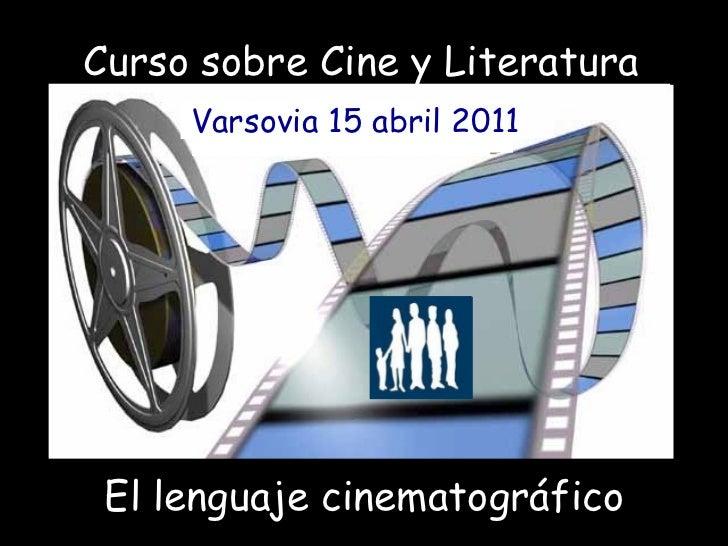 Curso sobre Cine y Literatura FILOSOFÍA FILOSOFÍA FILOSOFÍA FILOSOFÍA Varsovia 15 abril 2011   El lenguaje cinematográfico