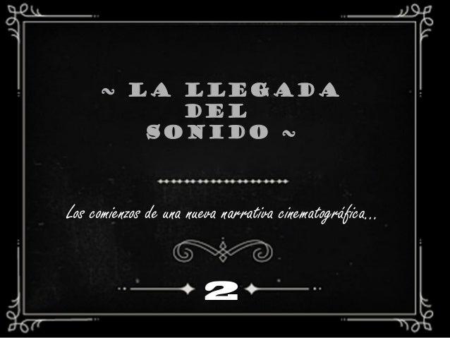 ~ La llegada Del Sonido ~ 2 Los comienzos de una nueva narrativa cinematográfica…
