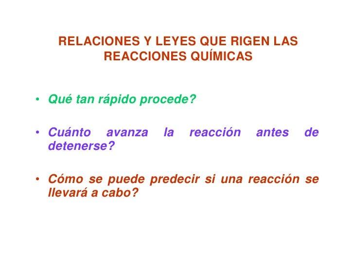 RELACIONES Y LEYES QUE RIGEN LAS          REACCIONES QUÍMICAS   • Qué tan rápido procede?  • Cuánto avanza    la   reacció...