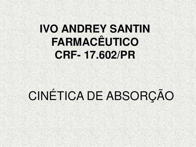 IVO ANDREY SANTIN FARMACÊUTICO CRF- 17.602/PR CINÉTICA DE ABSORÇÃO