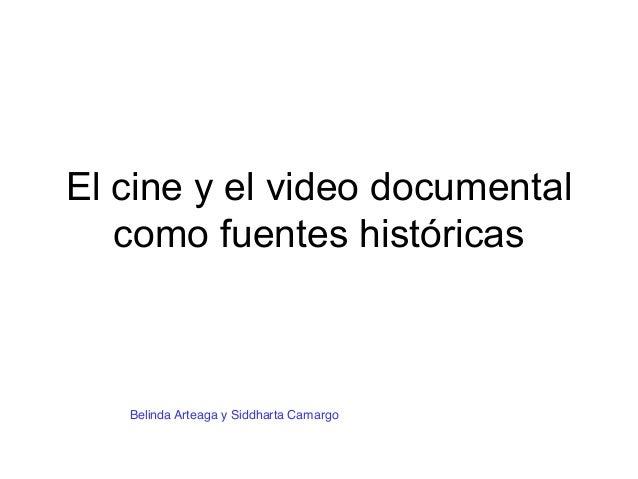 El cine y el video documental como fuentes históricas  Belinda Arteaga y Siddharta Camargo