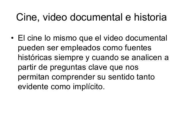 Cine, video documental e historia 6 El cine lo mismo que el video documental pueden ser empleados como fuentes históricas ...