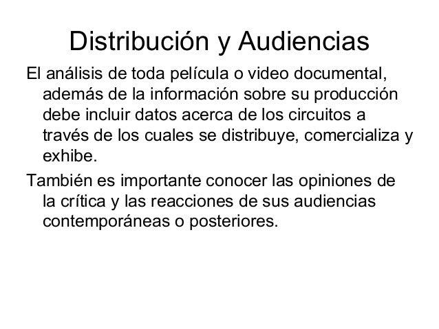 Distribución y Audiencias El análisis de toda película o video documental, además de la información sobre su producción de...