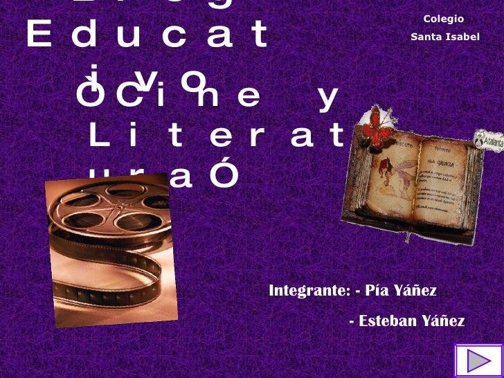 """Blog Educativo   <ul><ul><ul><ul><ul><li>"""" Cine y Literatura"""" </li></ul></ul></ul></ul></ul>Integrante: - Pía Yáñez   - Es..."""