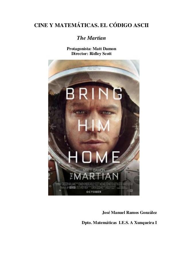 CINE Y MATEMÁTICAS. EL CÓDIGO ASCII The Martian Protagonista: Matt Damon Director: Ridley Scott José Manuel Ramos González...