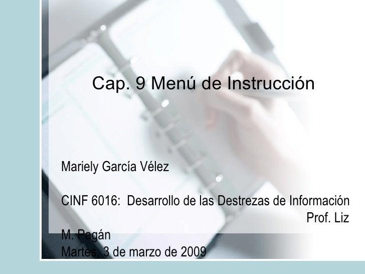 Cap. 9 Menú de Instrucción Mariely García Vélez  CINF 6016:  Desarrollo de las Destrezas de Información  Prof. Liz M. Pagá...