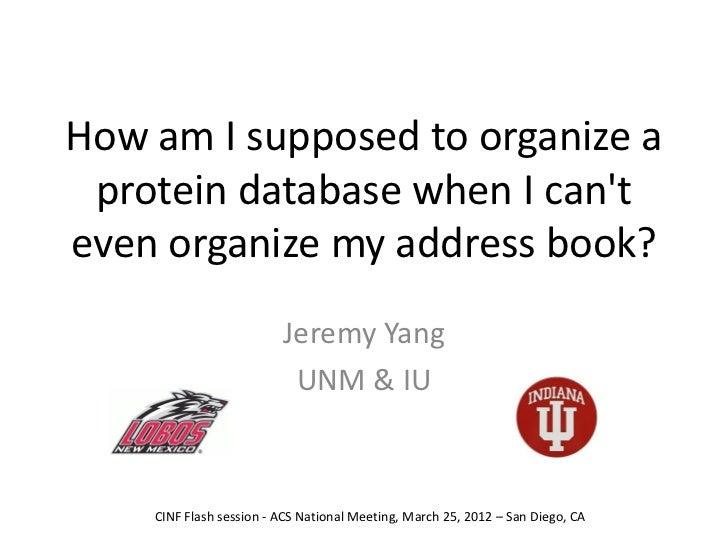 How am I supposed to organize a protein database when I canteven organize my address book?                         Jeremy ...