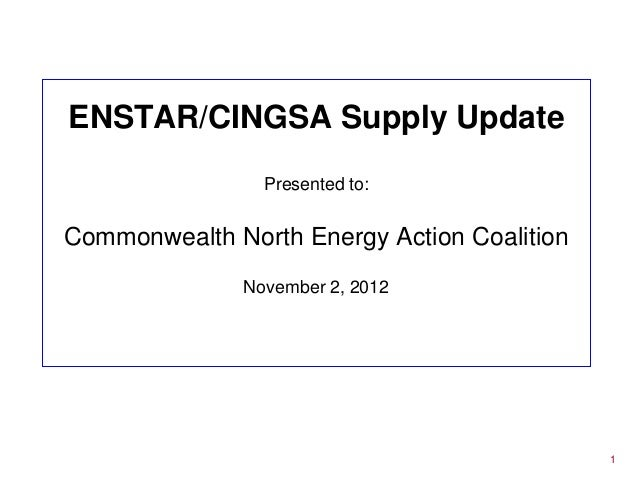 ENSTAR/CINGSA Supply Update                Presented to:Commonwealth North Energy Action Coalition              November 2...