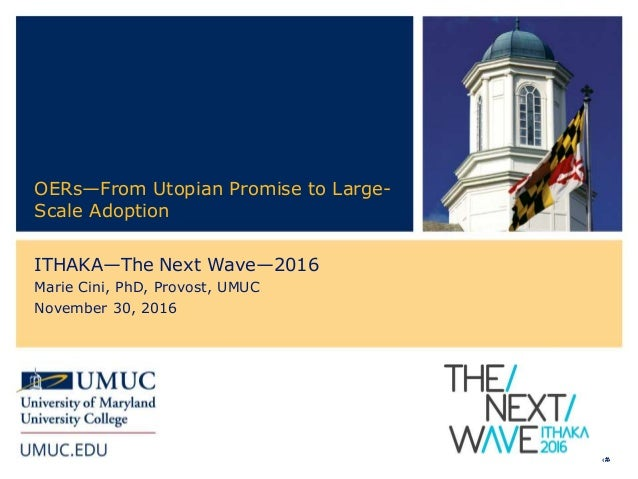 ‹#› OERs—From Utopian Promise to Large- Scale Adoption ITHAKA—The Next Wave—2016 Marie Cini, PhD, Provost, UMUC November 3...