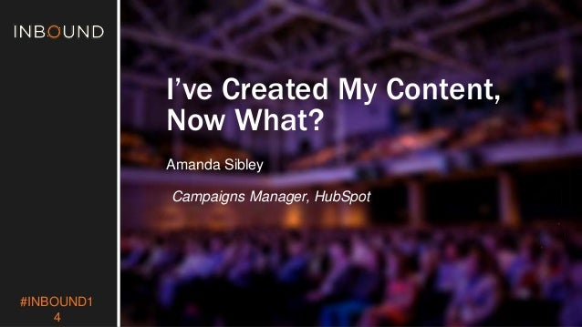 #INBOUND1  4  I've Created My Content,  Now What?  Amanda Sibley  Campaigns Manager, HubSpot