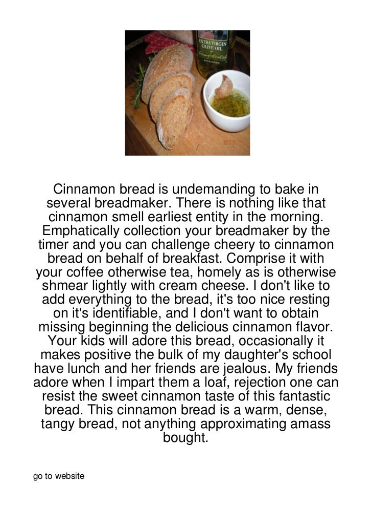 Cinnamon bread is undemanding to bake in   several breadmaker. There is nothing like that    cinnamon smell earliest entit...