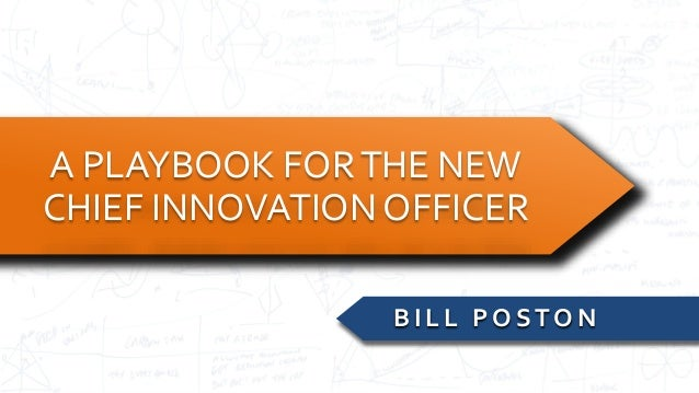 A PLAYBOOK FORTHE NEW CHIEF INNOVATION OFFICER B I L L P O S TO N