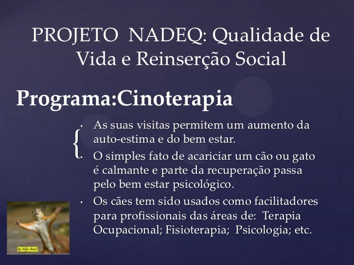 PROJETO NADEQ: Qualidade de     Vida e Reinserção SocialPrograma:Cinoterapia     •   As suas visitas permitem um aumento d...