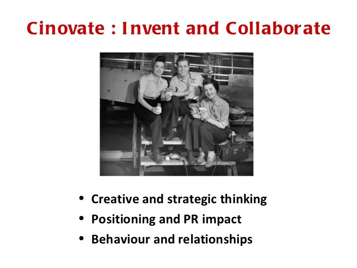 Ci novate : I nvent and Collabor ate      • Creative and strategic thinking      • Positioning and PR impact      • Behavi...
