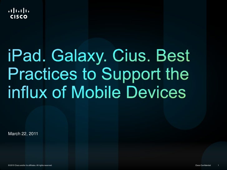 March 22, 2011<br />iPad. Galaxy. Cius. Best Practices to Support the influx of Mobile Devices<br />