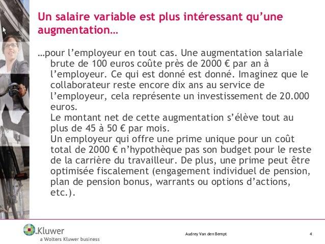 Un salaire variable est plus intéressant qu'une augmentation… Audrey Van den Bempt 4 …pour l'employeur en tout cas. Une au...