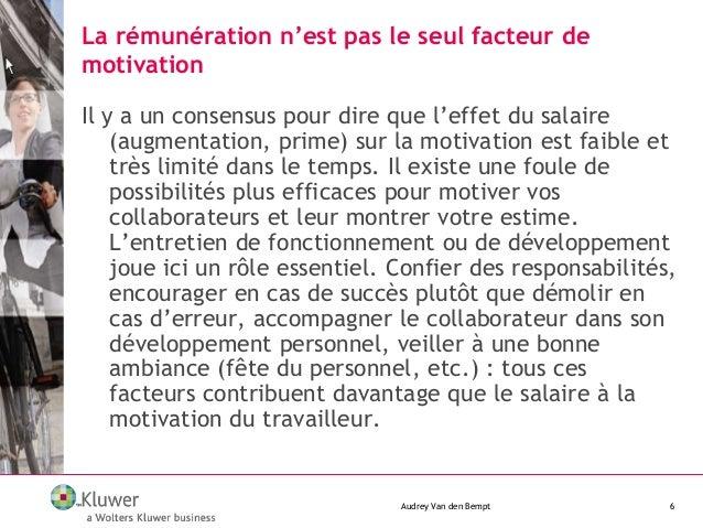 La rémunération n'est pas le seul facteur de motivation Audrey Van den Bempt 6 Il y a un consensus pour dire que l'effet d...