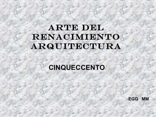 Arte delrenacimientoARQUITECTURA  CINQUECCENTO                 EGG MM