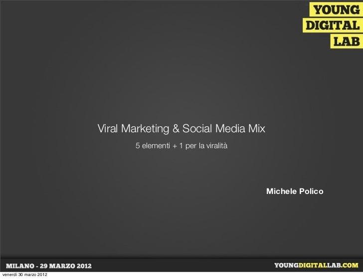 Viral Marketing & Social Media Mix                               5 elementi + 1 per la viralità                           ...