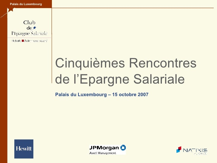 Cinquièmes Rencontres  de l'Epargne Salariale Palais du Luxembourg Palais du Luxembourg – 15 octobre 2007