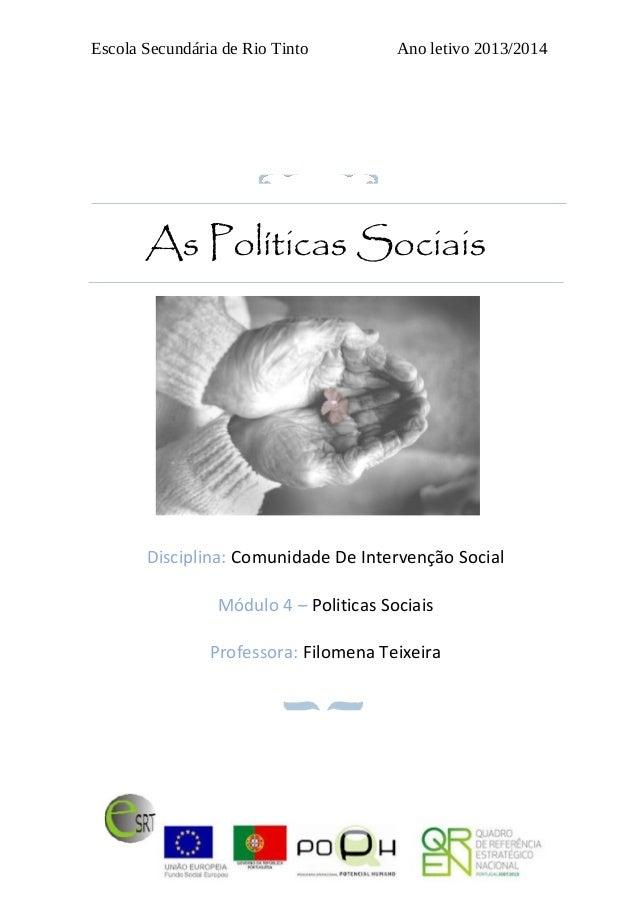 Escola Secundária de Rio Tinto Ano letivo 2013/2014 Disciplina: Comunidade De Intervenção Social Módulo 4 – Politicas Soci...