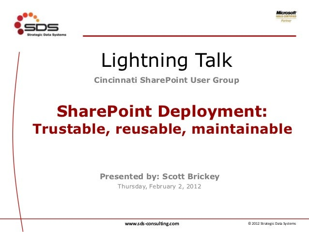 Lightning Talk       Cincinnati SharePoint User Group   SharePoint Deployment:Trustable, reusable, maintainable        Pre...