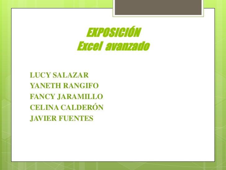 EXPOSICIÓN         Excel avanzadoLUCY SALAZARYANETH RANGIFOFANCY JARAMILLOCELINA CALDERÓNJAVIER FUENTES
