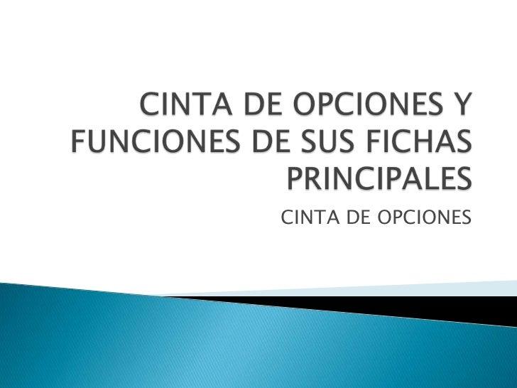 CINTA DE OPCIONES Y FUNCIONES DE SUS FICHAS PRINCIPALES<br />CINTA DE OPCIONES<br />