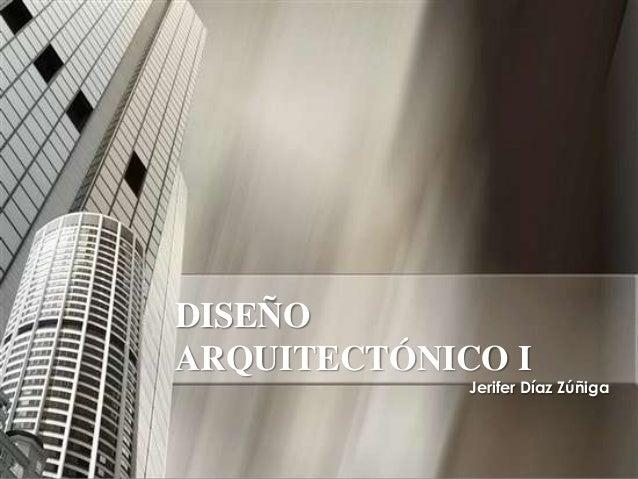 DISEÑO ARQUITECTÓNICO I Jerifer Díaz Zúñiga