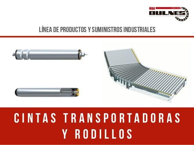 C i n t a s t r a n s p o r t a d o r a s y r o d i l l o s Línea de productos y suministros industriales
