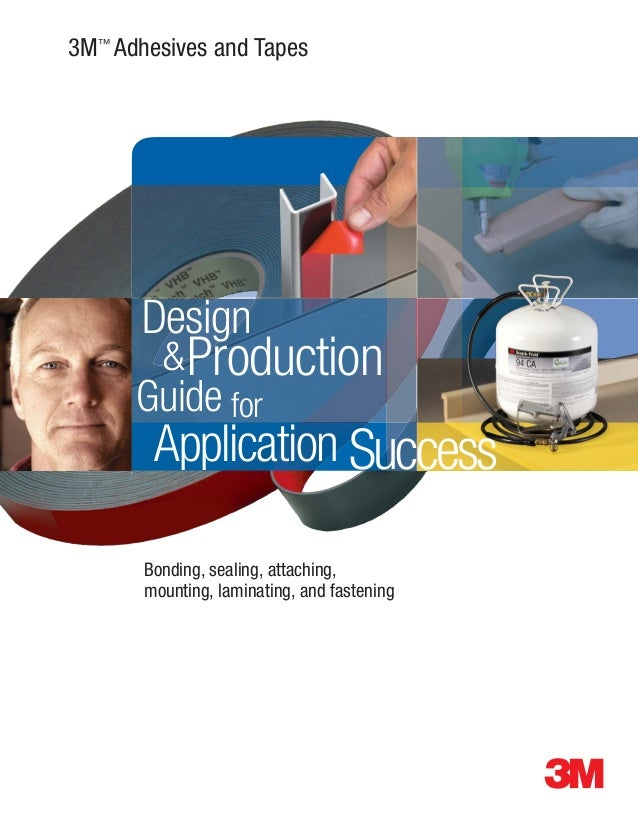 3M ™ Adhesives and Tapes       Design         & Production      Guide for        Application Success       Bonding, sealin...