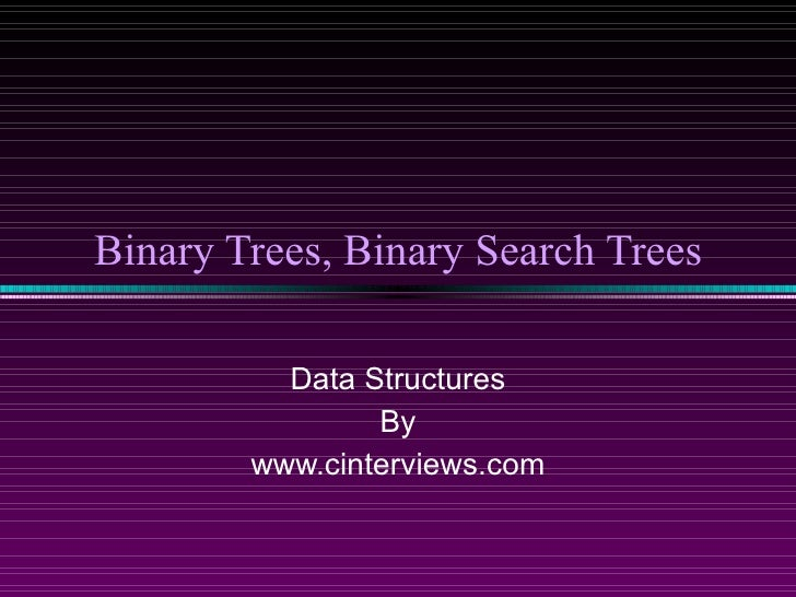 Binary Trees, Binary Search Trees Data Structures By www.cinterviews.com