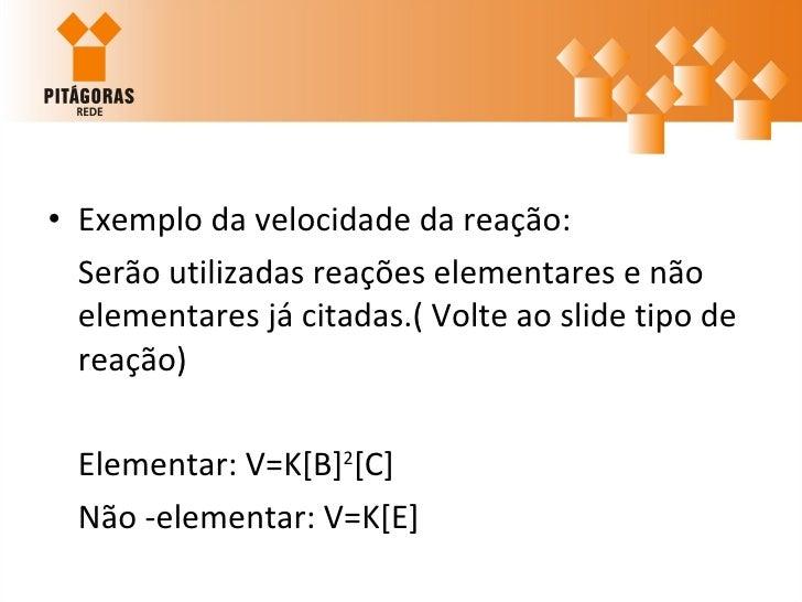 <ul><li>Exemplo da velocidade da reação: </li></ul><ul><li>Serão utilizadas reações elementares e não elementares já citad...