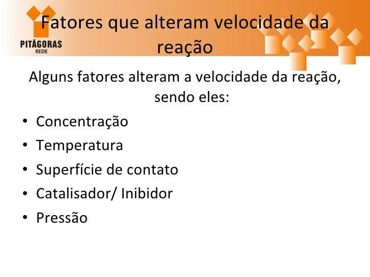 Fatores que alteram velocidade da reação <ul><li>Alguns fatores alteram a velocidade da reação, sendo eles: </li></ul><ul>...