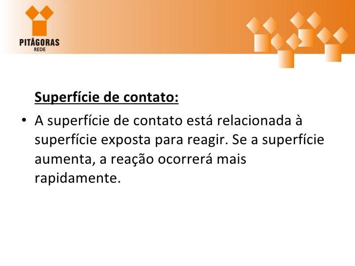 <ul><li>Superfície de contato: </li></ul><ul><li>A superfície de contato está relacionada à superfície exposta para reagir...