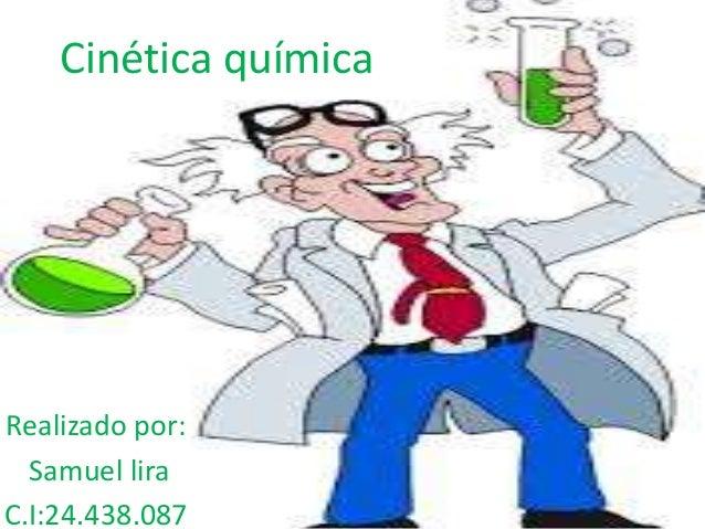 Cinética química Realizado por: Samuel lira C.I:24.438.087