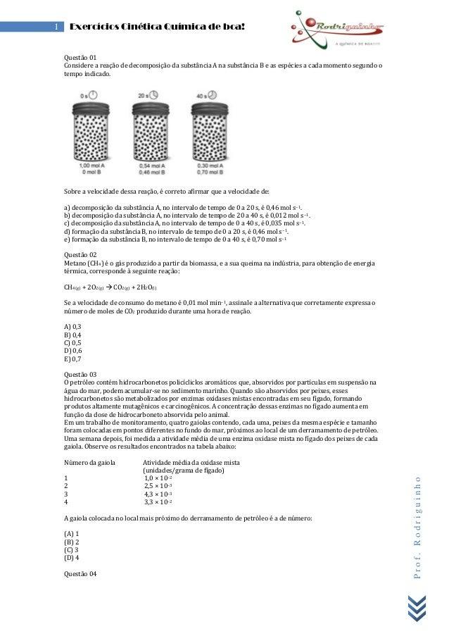 Prof.Rodriguinho 1 Exercícios Cinética Química de boa! Questão 01 Considere a reação de decomposição da substância A na su...